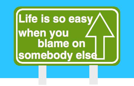 life is so easy when you blame on somebody else/他人を非難することは簡単